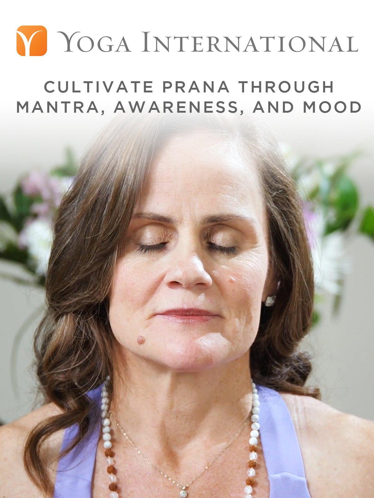 Cultivate Prana Through Mantra, Awareness, and Mood