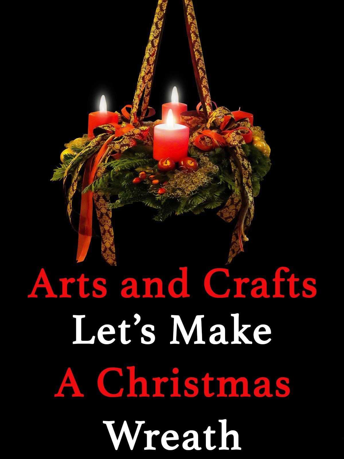 Arts and Crafts Let's Make A Christmas Wreath