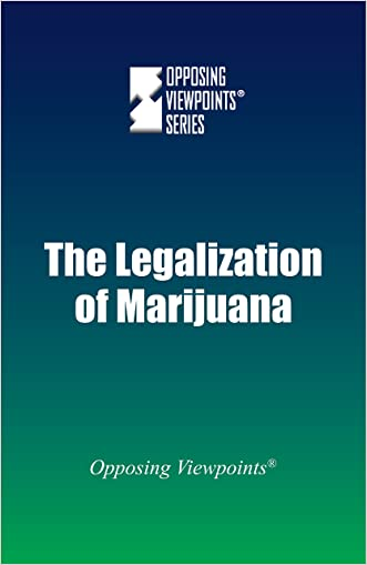 The Legalization of Marijuana (Opposing Viewpoints)