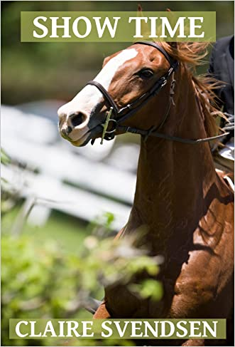 Show Time (Show Jumping Dreams ~ Book 17) written by Claire Svendsen