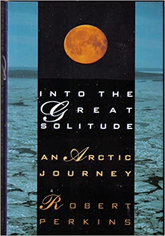 Into the Great Solitude: An Arctic Journey written by Robert Perkins
