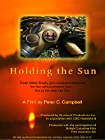 Holding The Sun: Schizophrenia Documentary