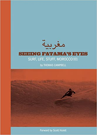 Thomas Campbell: Seeing Fatima's Eyes: Surf, Life, Stuff, Morocco, North Africa