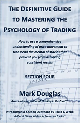 The Definitive Guide to Mastering the Psychology of Trading (SECTION FOUR)