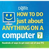 "How to Do Just About Anything on a Computer ""Microsoft Windows 7"": Hundreds of Ways to Get More Out of Your PC (Readers Digest)"