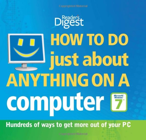 "How To Do Just About Anything On A Computer ""Microsoft Windows 7"": Hundreds Of Ways To Get More Out Of Your Pc"