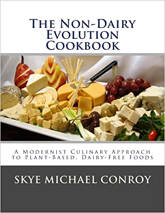 The Non-Dairy Evolution Cookbook: A Modernist Culinary Approach to Plant-Based, Dairy Free Foods written by Skye Michael Conroy