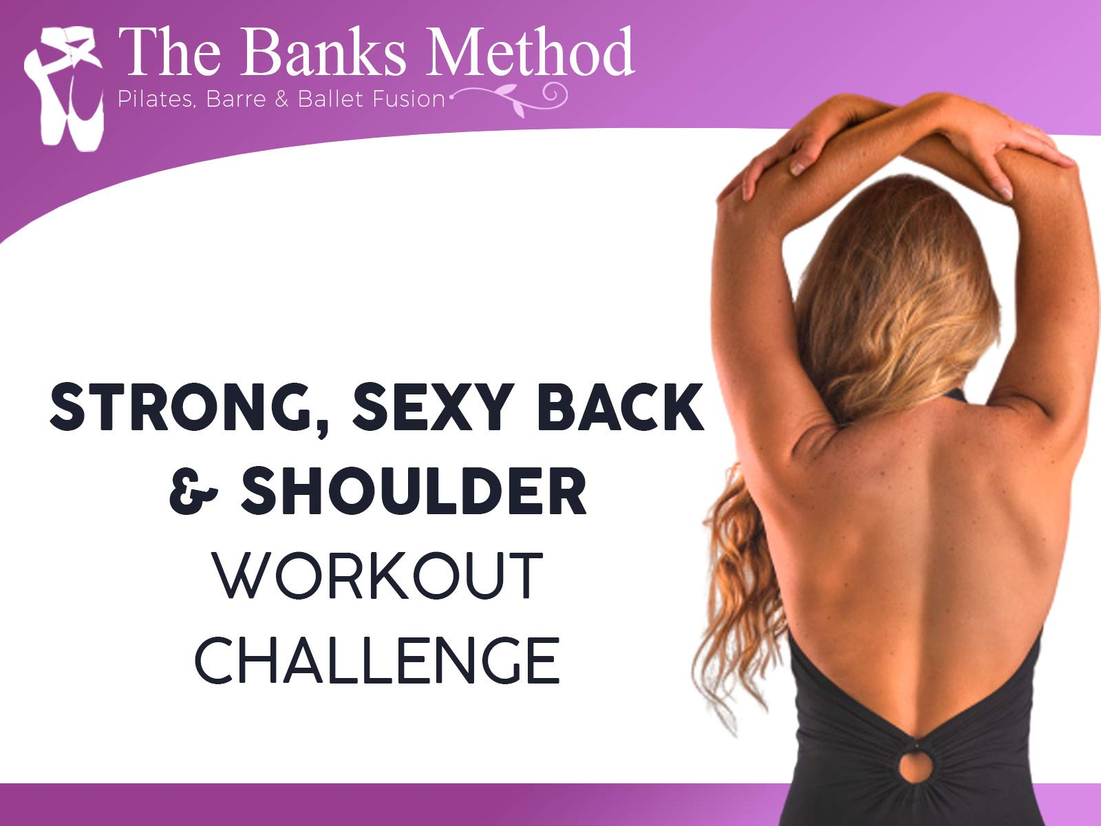 Strong, Sexy Back and Shoulder Workout Challenge | The Banks Method: Pilates, Barre and Ballet Fusion