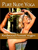 Pure Nude Yoga- Redwood Forest Yogini - Beginning to Intermediate Yoga Lessons
