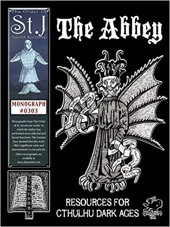 The Abbey: St. Bartholomew's Abbey and Other Excerpts for Cthulhu Dark Ages (A Cthulhu Dark Ages monograph #0303)
