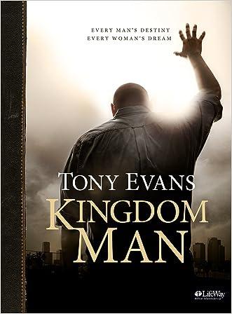 Kingdom Man: Every Man's Destiny, Every Woman's Dream (Bible Study Book)