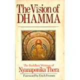 The Vision of Dhamma: Buddhist Writingsby Venerable Nyanaponika...