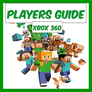 Players Guide For Minecraft Xbox 360 Edition: Walkthrough, Tips