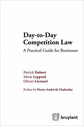 Day-to-Day Competition Law: A Pratical Guide for Businesses (Competition Law/Droit de la concurrence)
