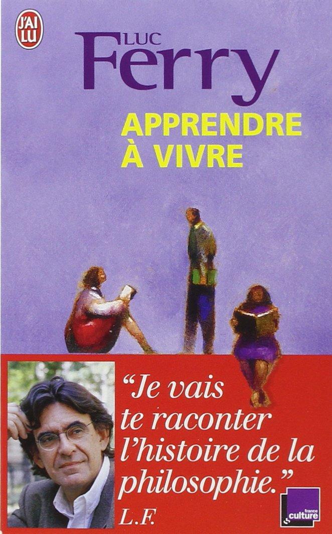 Apprendre à vivre - Luc Ferry