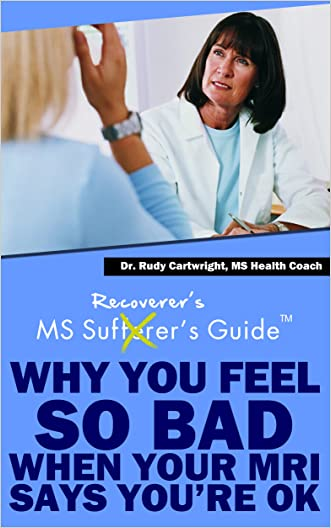 Multiple Sclerosis Recoverer's Guide - Why You Feel So Bad When Your MRI Says You're OK