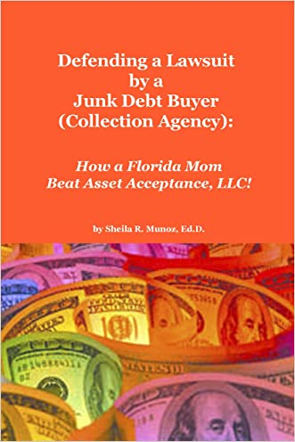 Defending a Lawsuit by a Junk Debt Buyer (Collection Agency): How a Florida Mom Beat Asset Acceptance, LLC!! written by Sheila Munoz