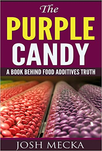 The Purple Candy: A Book Behind Food Additives Truth written by Josh Mecka