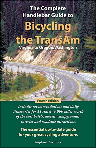 The Complete Handlebar Guide to Bicycling the Transam Virginia to Oregon/Washington written by Stephanie Ager Kirz