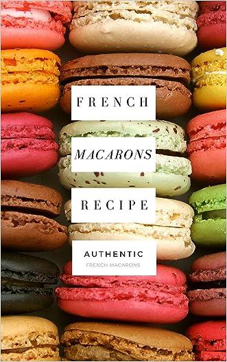 Macarons: French Macaroons recipe book, Macaron cookbook (How to make macarons, macaroons recipe book, macaroons at midnight, macarons, i love macarons book)