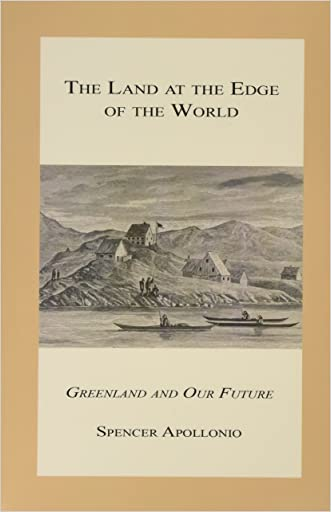 The Land at the Edge of the World - Greenland and Our Future