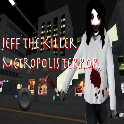 Jeff The Killer Metropolis Terror