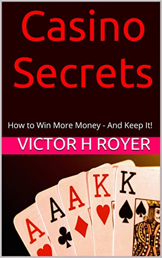 Casino Secrets: How to Win More Money - And Keep It!