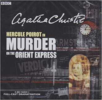 Murder On The Orient Express: A BBC Radio 4 Full-Cast Dramatisation (BBC Radio Collection) written by Agatha Christie