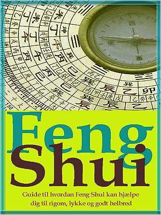 Feng Shui: Guide til hvordan Feng Shui kan hjælpe dig til rigdom, lykke og godt helbred. (Danish Edition)