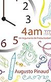 4:00 AM - Un Argumento de Productividad. (Spanish Edition)