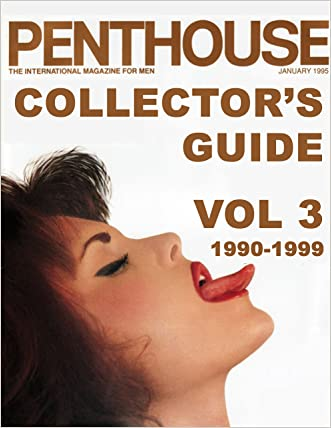 PENTHOUSE MAGAZINE COLLECTOR'S GUIDE VOL. 3: 1990-1999: Every Issue From January, 1990 Through December, 1999 (PENTHOUSE MAGAZINE COLLECTOR'S GUIDES)