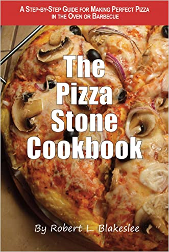 The Pizza Stone Cookbook: A step-by-step guide for making perfect pizza in the oven or barbecue