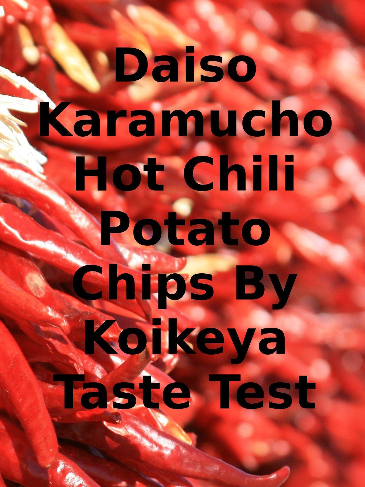 Review: Daiso Karamucho Hot Chili Potato Chips By Koikeya Taste Test