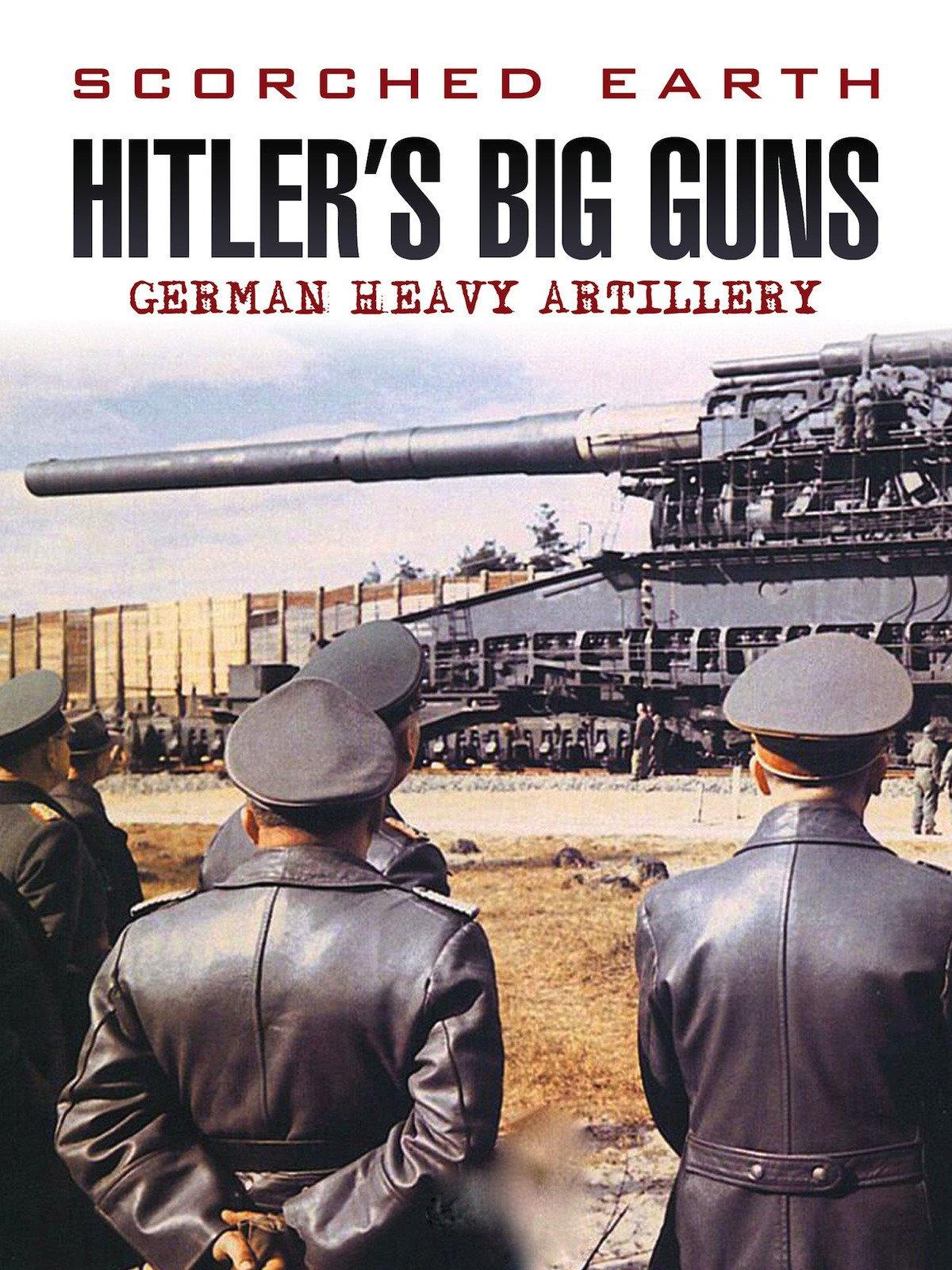 Scorched Earth: Hitler's Big Guns