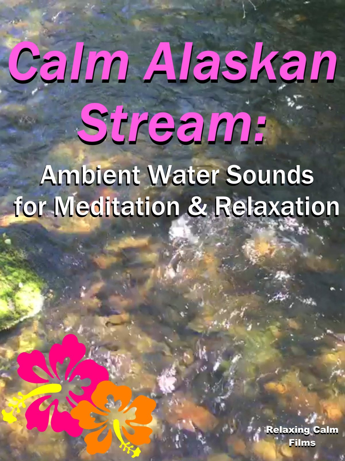 Calm Alaskan Stream: Ambient Water Sounds for Meditation & Relaxation