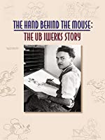The Hand Behind The Mouse: The Ub Iwerks Story