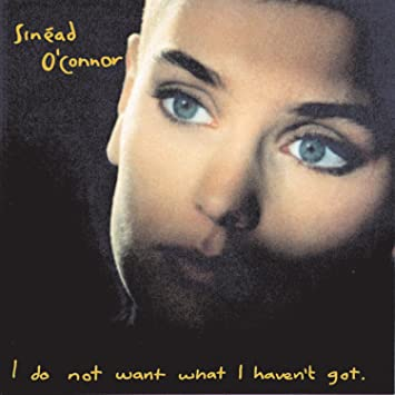 Sinéad O'Connor - I Do Not Want What I Haven't Got