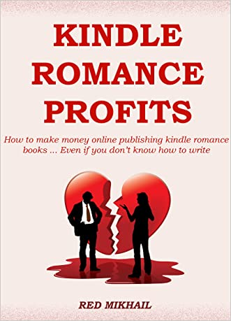 KINDLE ROMANCE PROFITS (2015-2016): How to make money online publishing kindle romance books ... Even if you don't know how to write written by Red Mikhail