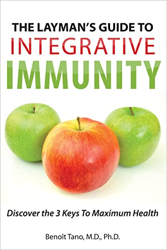 The Layman's Guide To INTEGRATIVE IMMUNITY: Discover the 3 Keys To Maximum Health