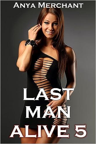 Last Man Alive 5 (Taboo Erotica) (Apocalyptic Harem) written by Anya Merchant