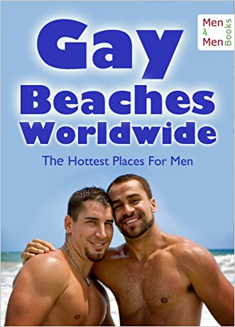 Gay Beaches Worldwide - The Hottest Places for Men: Nudist Facilities, Cruising Areas and Gay Vacations written by Tim L. Smith-Himm