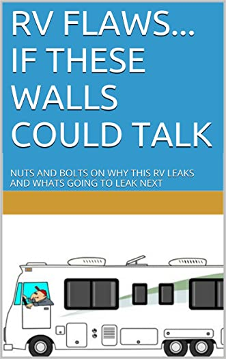 RV FLAWS...  IF THESE WALLS COULD TALK: NUTS AND BOLTS ON WHY THIS RV LEAKS AND WHATS GOING TO LEAK NEXT