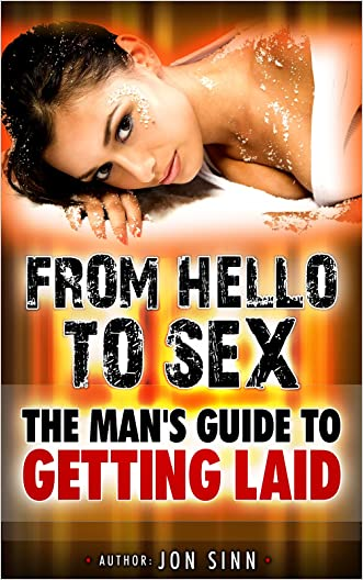 From Hello to Sex: The Man's Guide to Getting Laid written by Jon Sinn