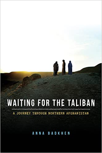 Waiting for the Taliban: A Journey Through Northern Afghanistan written by Anna Badkhen