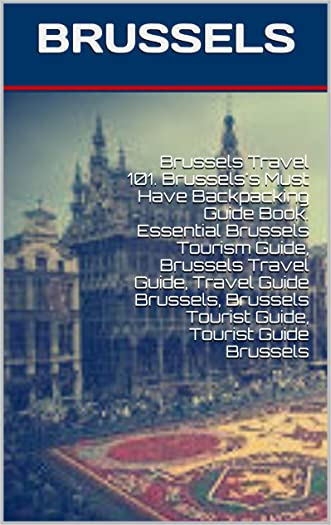 Brussels Travel 101. Brussels's Must Have Backpacking Guide Book. Essential Brussels Tourism Guide, Brussels Travel Guide, Travel Guide Brussels, Brussels Tourist Guide, Tourist Guide Brussels