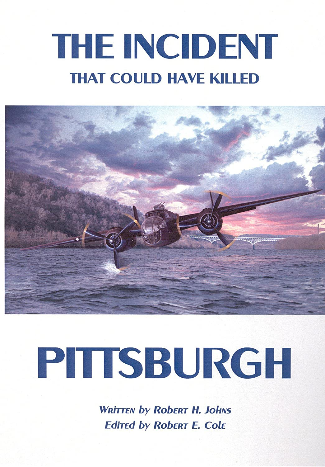 The Incident That Could Have Killed Pittsburgh Robert H. Johns and Robert E. Cole