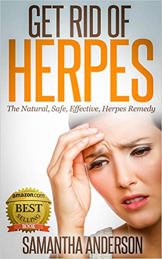 Get Rid of Herpes: The Natural, Safe, Effective, Herpes Remedy!