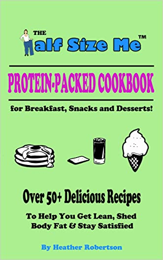 Half Size Me Protein-Packed Cookbook: For Breakfast, Snacks, and Desserts