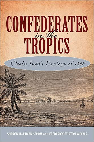 Confederates in the Tropics: Charles Swett's Travelogue of 1868