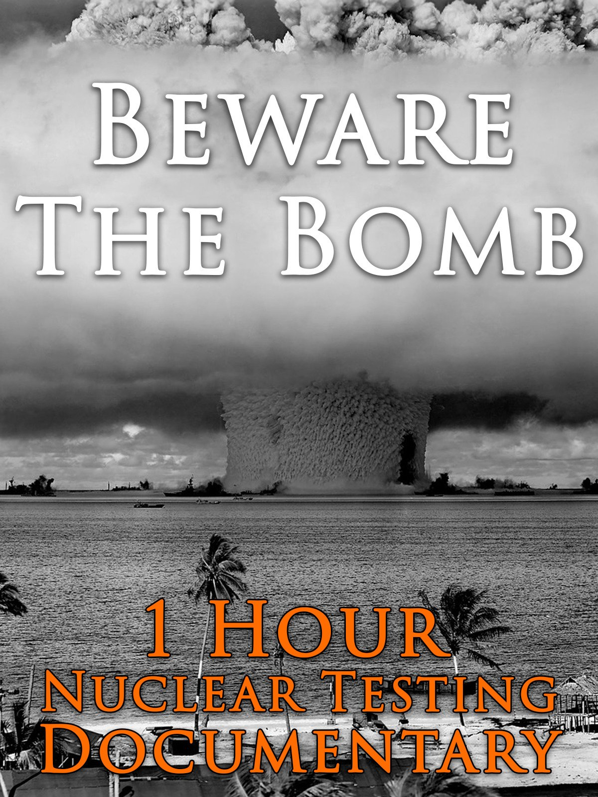 Beware The Bomb 1 Hour Nuclear Testing Documentary